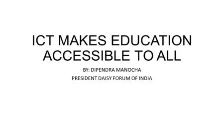 ICT MAKES EDUCATION ACCESSIBLE TO ALL BY: DIPENDRA MANOCHA PRESIDENT DAISY FORUM OF INDIA.