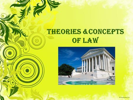 Theories &Concepts of Law. Jurisprudence: Philosophical interpretations of the meaning and nature of law.