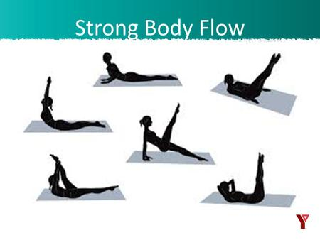 Strong Body Flow. This class is a fusion athletic workout, which combines the mind/body practices of yoga and pilates, as well as the principles of stretch,