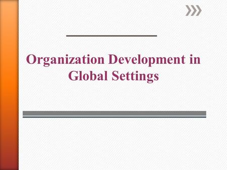 Organization Development in Global Settings. » The rapid development of foreign economies » The increasing worldwide availability of technical and financial.