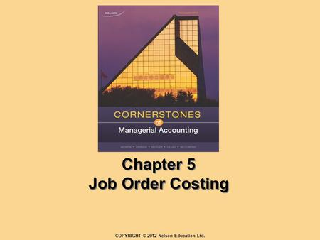 Chapter 5 Job Order Costing COPYRIGHT © 2012 Nelson Education Ltd.