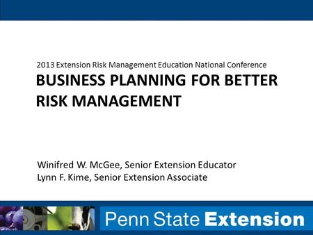 BUSINESS PLANNING FOR BETTER RISK MANAGEMENT 2013 Extension Risk Management Education National Conference Winifred W. McGee, Senior Extension Educator.