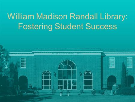 William Madison Randall Library: Fostering Student Success.