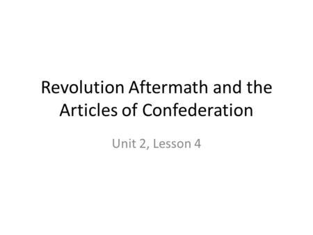 Revolution Aftermath and the Articles of Confederation