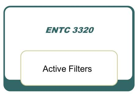 ENTC 3320 Active Filters. Filters A filter is a system that processes a signal in some desired fashion. A continuous-time signal or continuous signal.
