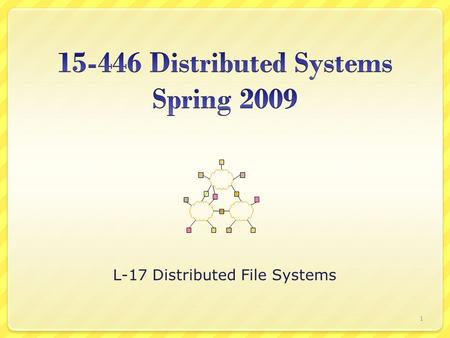 L-17 Distributed File Systems 1. Outline Why Distributed File Systems? Basic mechanisms for building DFSs  Using NFS and AFS as examples Design choices.