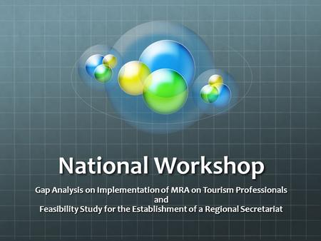 National Workshop Gap Analysis on Implementation of MRA on Tourism Professionals and Feasibility Study for the Establishment of a Regional Secretariat.