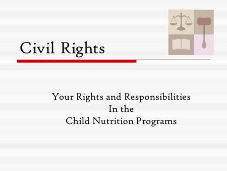 Civil Rights Your Rights and Responsibilities In the Child Nutrition Programs.