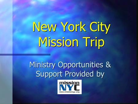 New York City Mission Trip Ministry Opportunities & Support Provided by.