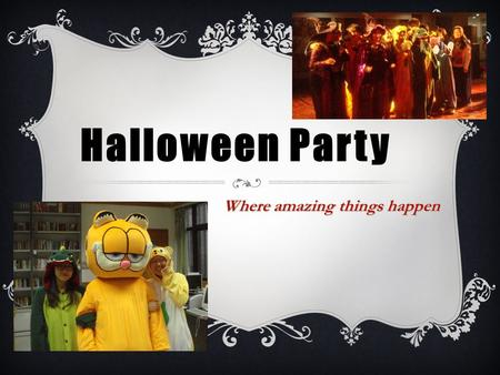 Halloween Party Where amazing things happen.  Haunted House (First come first serve)  Cosplay / Costume contest (with prize )  Performance (receive.