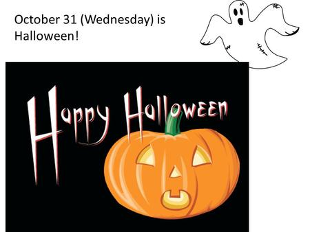 October 31 (Wednesday) is Halloween!. Do you believe in ghosts? Why or why not? I believe in ghosts because ________. I don't believe in ghosts because.