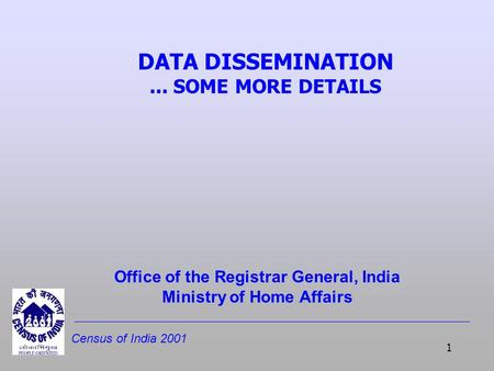 Census of India 2001 1 DATA DISSEMINATION... SOME MORE DETAILS Office of the Registrar General, India Ministry of Home Affairs.
