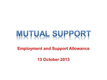Employment and Support Allowance 13 October 2013.