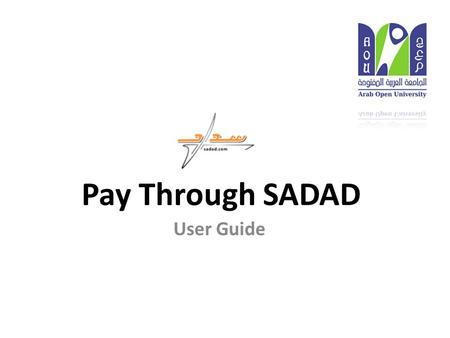Pay Through SADAD User Guide. - Use the following link to login SIS: https://oasis.arabou.edu.sa/oreg/login/index.php - Type your username and password.