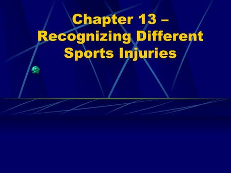 Chapter 13 – Recognizing Different Sports Injuries.