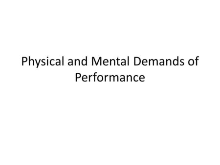 Physical and Mental Demands of Performance