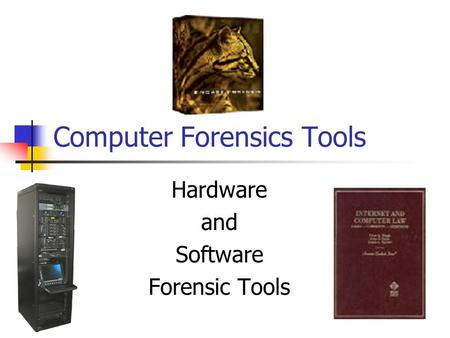 Computer Forensics Tools Hardware and Software Forensic Tools.