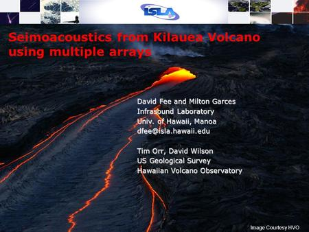 Image Courtesy HVO Seimoacoustics from Kilauea Volcano using multiple arrays David Fee and Milton Garces Infrasound Laboratory Univ. of Hawaii, Manoa