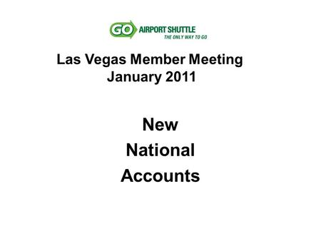 New National Accounts Las Vegas Member Meeting January 2011.