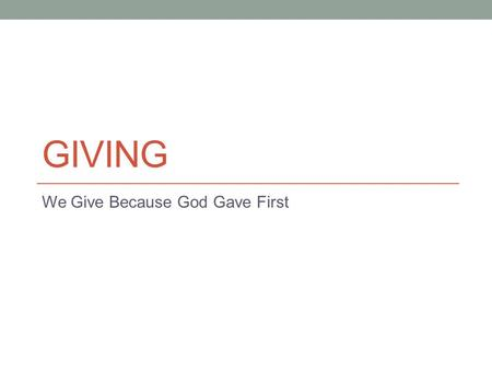 GIVING We Give Because God Gave First. What $18m buys you.