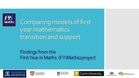 Comparing models of first year mathematics transition and support Findings from the First Year in Maths (FYiMaths) project.