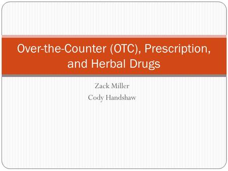 Zack Miller Cody Handshaw Over-the-Counter (OTC), Prescription, and Herbal Drugs.