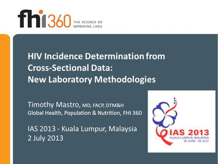 HIV Incidence Determination from <strong>Cross</strong>-<strong>Sectional</strong> Data: New Laboratory Methodologies Timothy Mastro, MD, FACP, DTM&H Global Health, Population & Nutrition,
