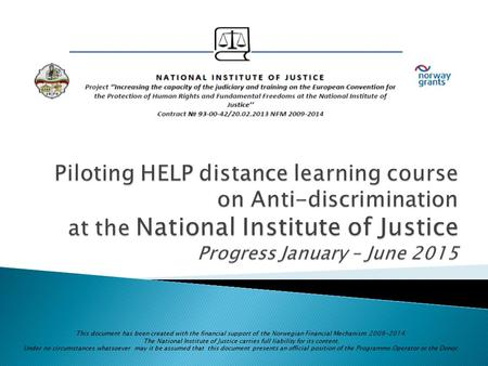 This document has been created with the financial support of the Norwegian Financial Mechanism 2009-2014. The National Institute of Justice carries full.