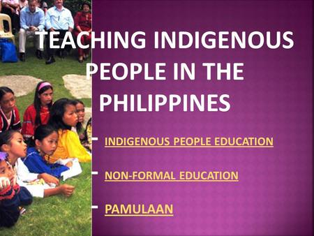 TEACHING INDIGENOUS PEOPLE IN THE PHILIPPINES