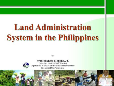Title Slide Land Administration System in the Philippines by: ATTY. ERNESTO D. ADOBO, JR. Undersecretary for Staff Bureaus Department of Environment and.