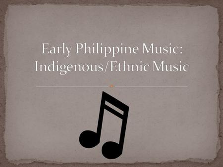 Early Philippine Music: Indigenous/Ethnic Music