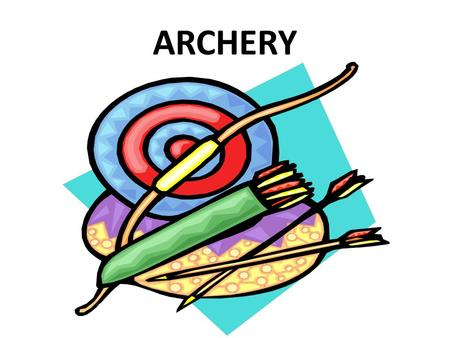 ARCHERY. Learning Objectives At the end of this session, each participant should be able to understand: – Safety Guidelines – Equipment – Shooting basics.