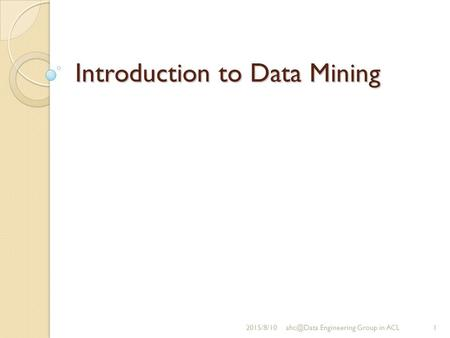 Introduction to Data Mining Engineering Group in ACL.