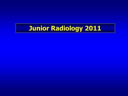 Junior Radiology 2011. Goals & Objectives 1. Short Course 2. Overview of radiology and its subspecialties 3. Lots of information 1.Overwhelming 2.Advanced.