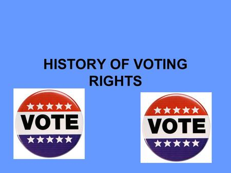 HISTORY OF VOTING RIGHTS. Expansion of the Electorate 1789 WHITE DUDES ONLY.