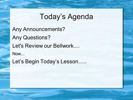 Today's Agenda Any Announcements? Any Questions?