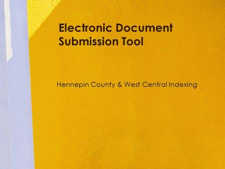 Electronic Document Submission Tool Hennepin County & West Central Indexing.