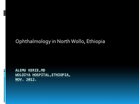 Ophthalmology in North Wollo, Ethiopia. Ethiopia.