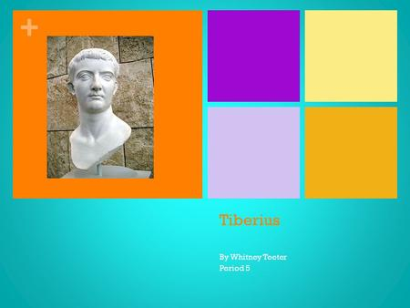 + Tiberius By Whitney Teeter Period 5. + Overview Born in November in 42 BC Died March 37 AD Allowed to be consul 5 years before required age Name Tiberius.
