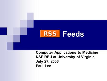 Feeds Computer Applications to Medicine NSF REU at University of Virginia July 27, 2006 Paul Lee.