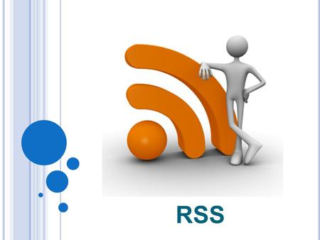 RSS. W HAT IS IT AND WHY IS IT USED ? B Y WHOM ? RSS stands for: Rich Site Summary or Really Simple Syndication It's a technology that allows users to.