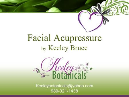 Facial Acupressure by Keeley Bruce 989-321-1438.