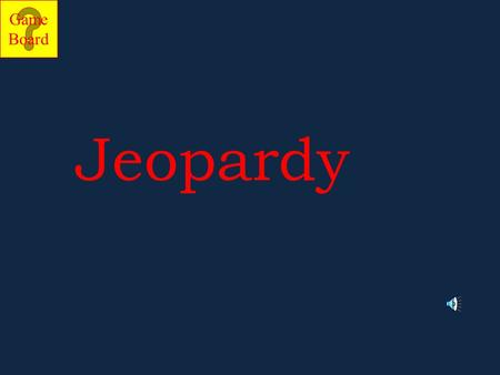 Game Board Jeopardy Game Board Jeopardy Go to the next slide by clicking mouse. Choose a category and number value clicking on the button. When you answer.