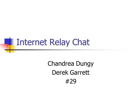 Internet Relay Chat Chandrea Dungy Derek Garrett #29.