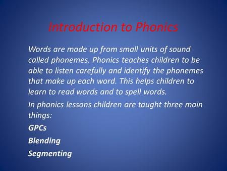 Introduction to Phonics Words are made up from small units of sound called phonemes. Phonics teaches children to be able to listen carefully and identify.