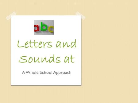 A Whole School Approach Letters and Sounds at. Who? Years 1-6 What? Phonics following the Letters and Sounds Programme When? Tuesday, Wednesday, Thursday.