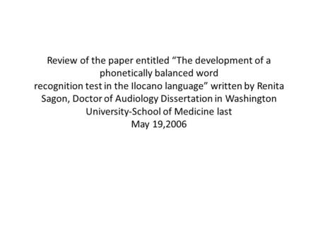 "Review of the paper entitled ""The development of a phonetically balanced word recognition test in the Ilocano language"" written by Renita Sagon, Doctor."