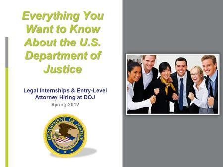 Legal Internships & Entry-Level Attorney Hiring at DOJ Everything You Want to Know About the U.S. Department of Justice Spring 2012.