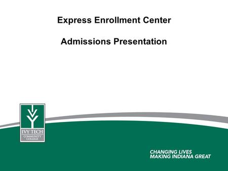 Express Enrollment Center Admissions Presentation.
