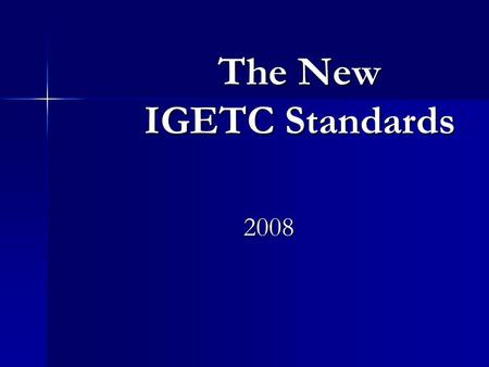 The New IGETC Standards 2008. The art of progress is to preserve order amid change and to preserve change amid order. - Alfred North Whitehead.